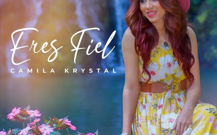 """Camila Krystal debuta en la música cristiana con """"Eres fiel"""""""